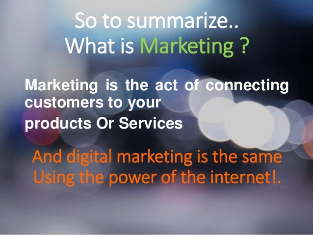 IMFND 2015© So to summarize.. What is Marketing ? Marketing is the act of connecting customers to your products Or Service...