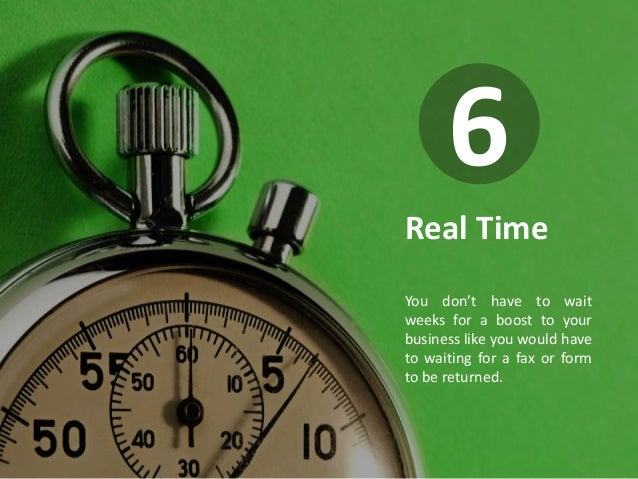IMFND 2015© Real Time You don't have to wait weeks for a boost to your business like you would have to waiting for a fax o...
