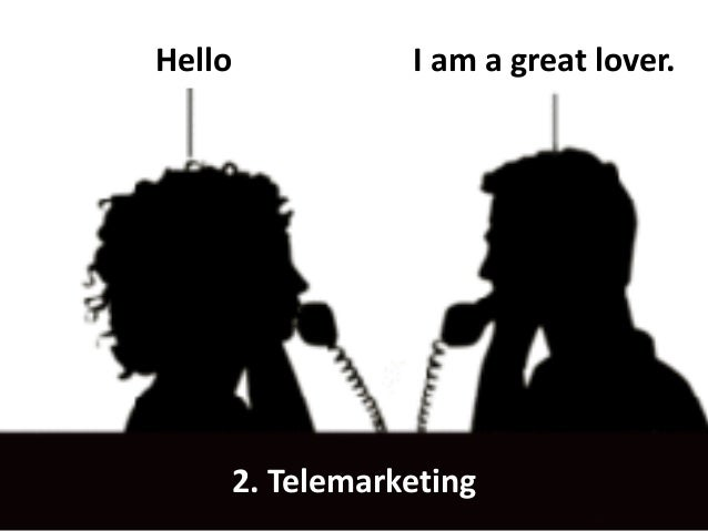 Hello 2. Telemarketing I am a great lover.