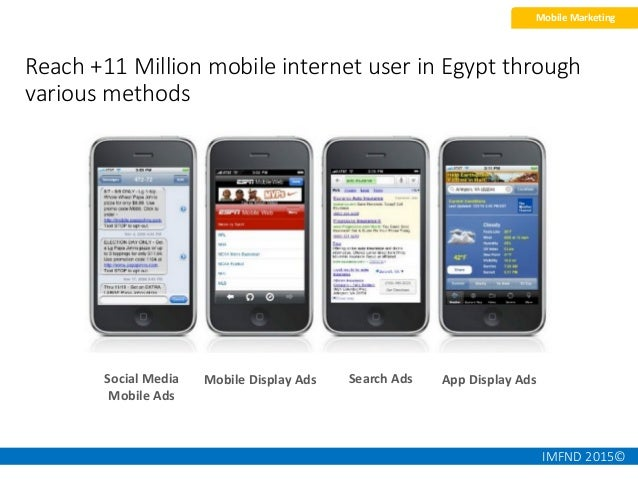 IMFND 2015©57 Your image ads will appear on the top mobile websites in Egypt. 2. Mobile Display Ads Mobile Marketing Mobil...
