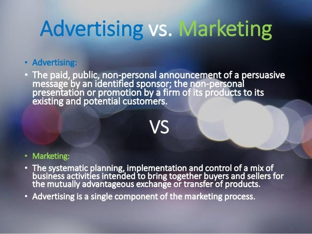 Advertising vs. Marketing • Advertising: • The paid, public, non-personal announcement of a persuasive message by an ident...