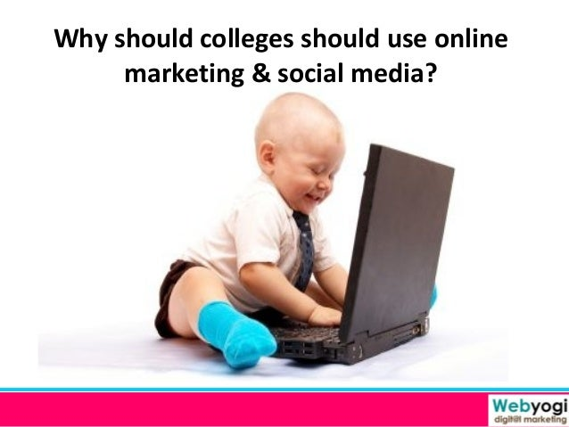 Why should colleges should use online marketing & social media?