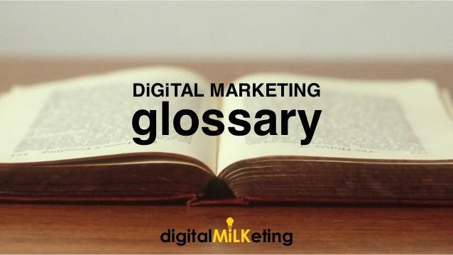 glossary DiGiTALMARKETING digitalMiLKeting glossary DiGiTAL MARKETING