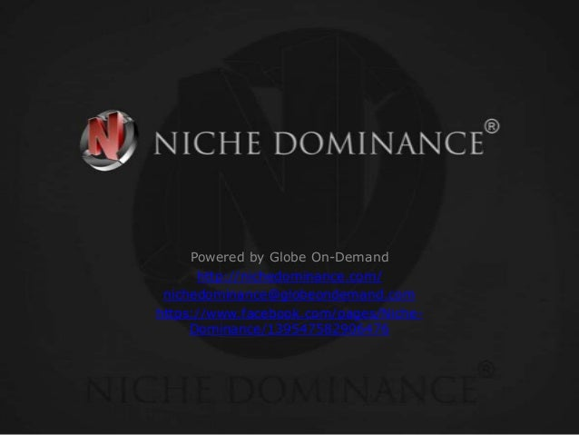 Powered by Globe On-Demand http://nichedominance.com/ nichedominance@globeondemand.com https://www.facebook.com/pages/Nich...