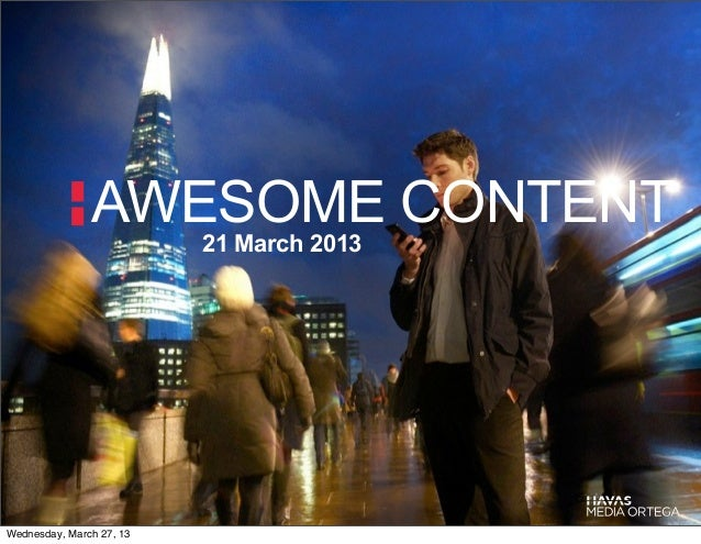 AWESOME CONTENT                          21 March 2013Wednesday, March 27, 13