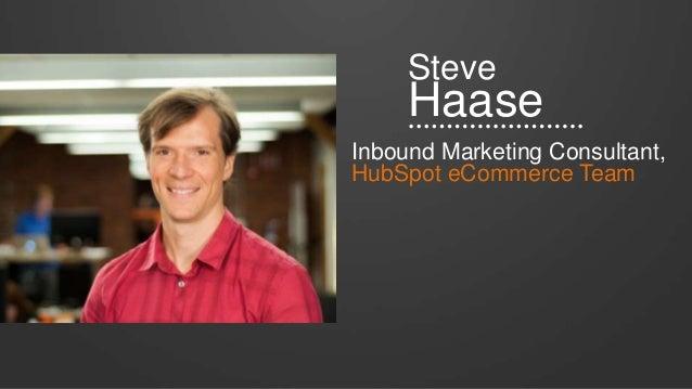 Steve Haase Inbound Marketing Consultant, HubSpot eCommerce Team