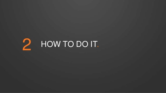 2 HOW TO DO IT.