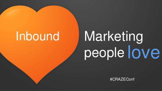 Marketing people Inbound love #CRAZEConf
