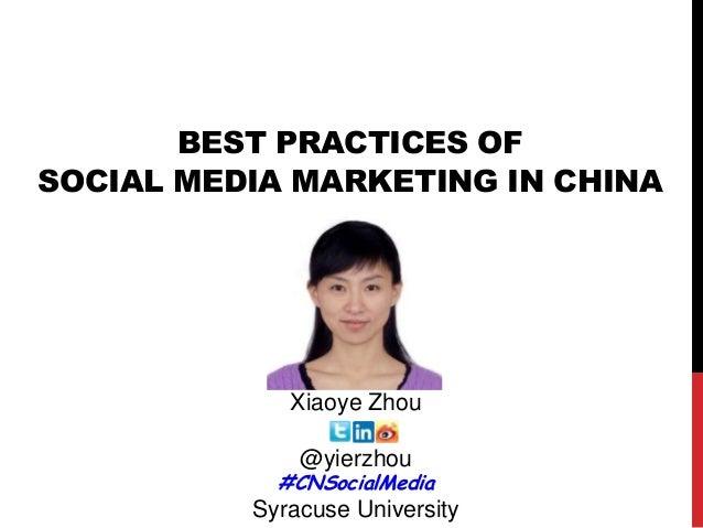 Xiaoye Zhou @yierzhou #CNSocialMedia Syracuse University BEST PRACTICES OF SOCIAL MEDIA MARKETING IN CHINA