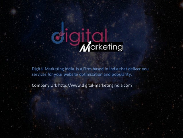 Digital Marketing India is a Firm based in India that deliver you services for your website optimization and popularity. C...
