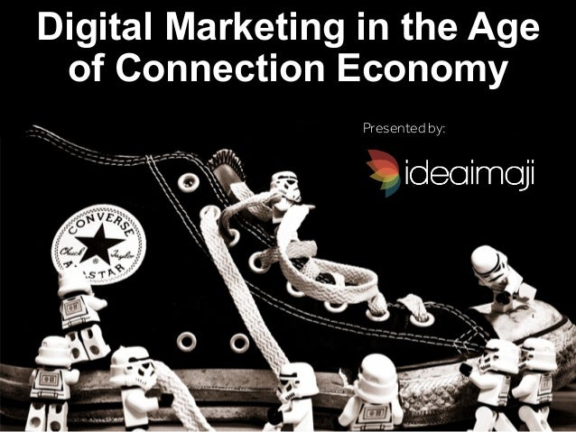 Digital Marketing in the Age of Connection Economy Presented by: