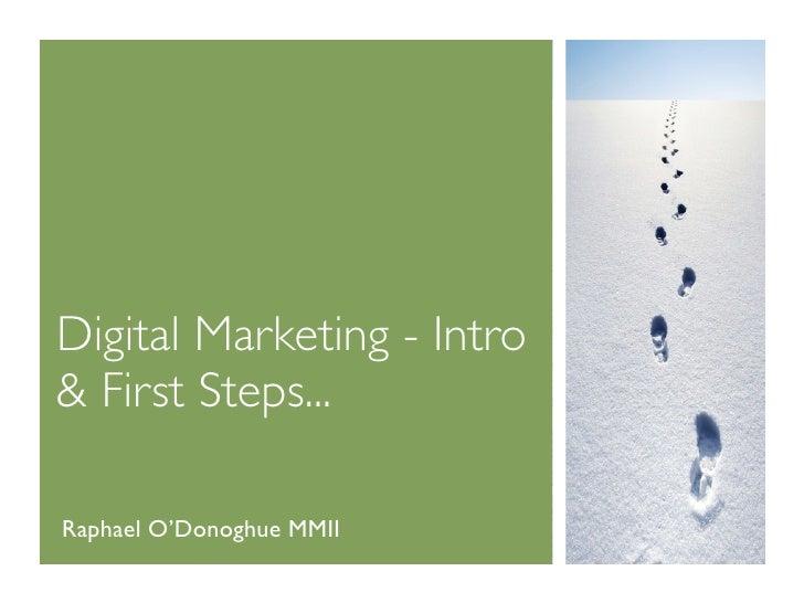 Digital Marketing - Intro & First Steps...  Raphael O'Donoghue MMII