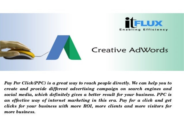PayPerClick(PPC)isagreatwaytoreachpeopledirectly.Wecanhelpyouto create and provide different advertisi...