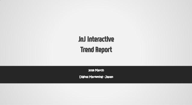 JnJ Interactive Trend Report 2018 March Digital Marketing - Japan