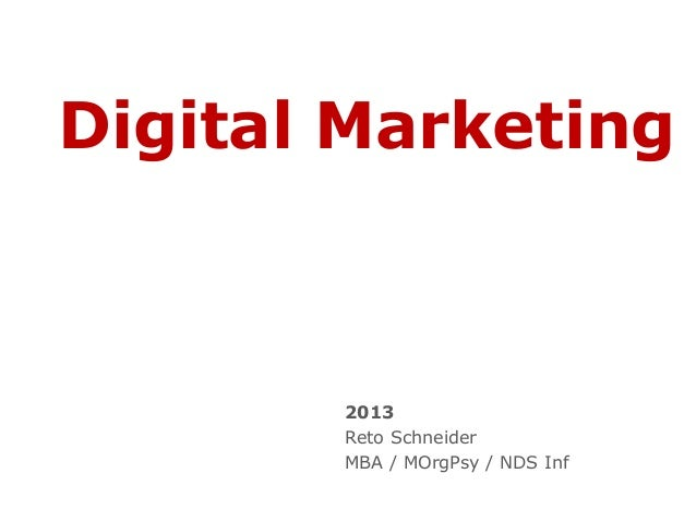 Digital Marketing2013Reto SchneiderMBA / MOrgPsy / NDS Inf