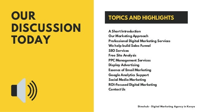 OUR DISCUSSION TODAY Dimehub - Digital Marketing Agency in Kenya A Short Introduction Our Marketing Approach Professional ...