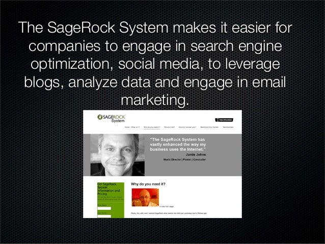 The SageRock System makes it easier forcompanies to engage in search engineoptimization, social media, to leverageblogs, a...
