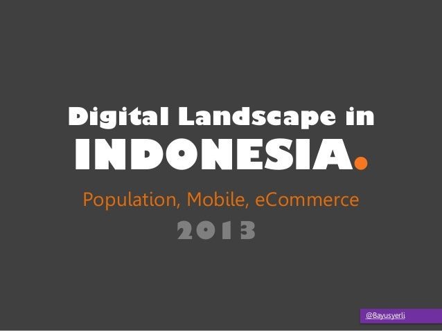 @Bayusyerli INDONESIA. Population, Mobile, eCommerce Digital Landscape in 2013