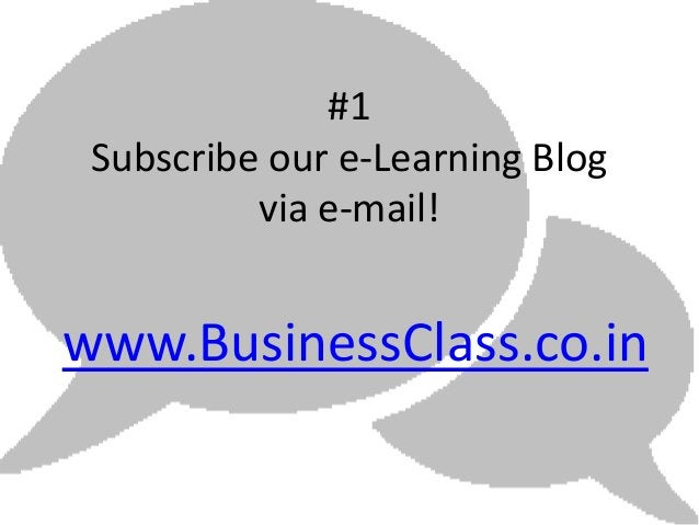 #1 Subscribe our e-Learning Blog          via e-mail!www.BusinessClass.co.in