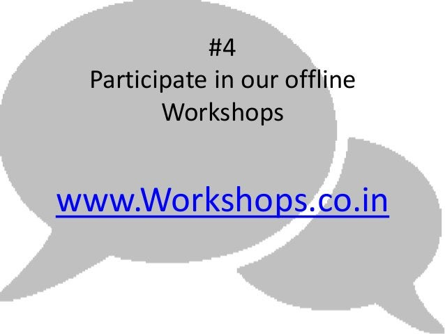 #4 Participate in our offline        Workshopswww.Workshops.co.in