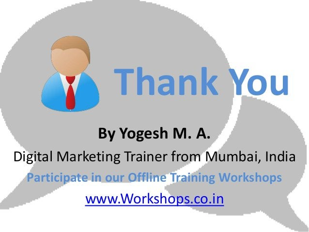Thank You              By Yogesh M. A.Digital Marketing Trainer from Mumbai, India  Participate in our Offline Training Wo...