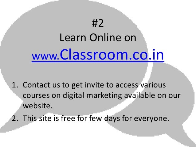 #2             Learn Online on     www.Classroom.co.in1. Contact us to get invite to access various   courses on digital m...