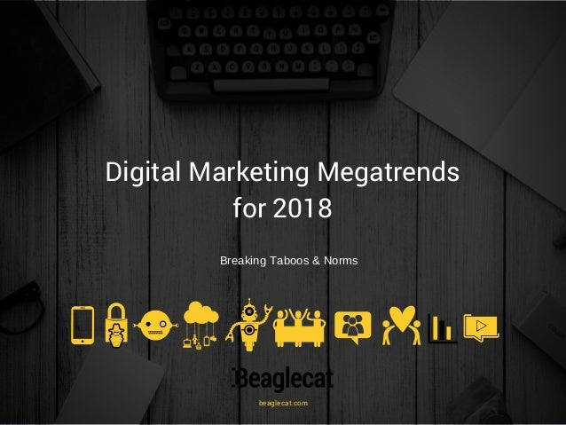 Digital Marketing Megatrends for 2018 Breaking Taboos & Norms beaglecat.com