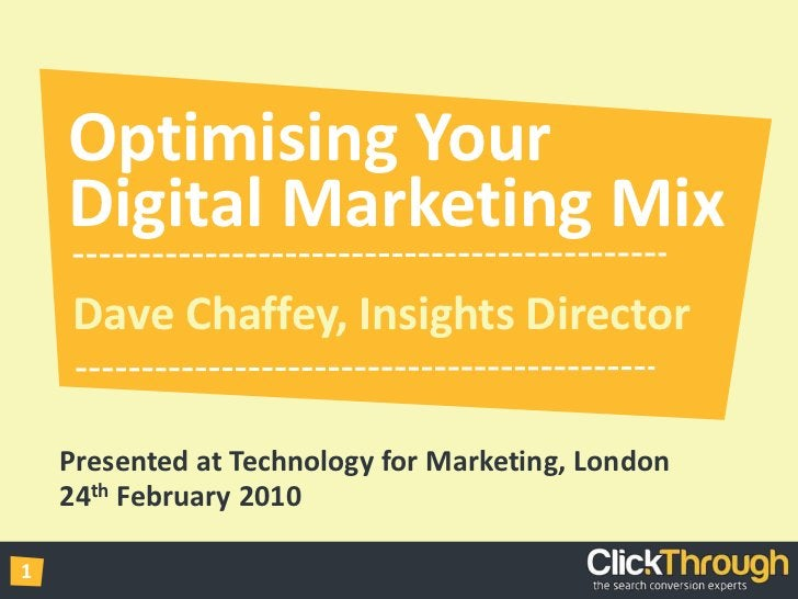 Optimising YourDigital Marketing Mix<br />Dave Chaffey, Insights Director<br />Presented at Technology for Marketing, Lond...