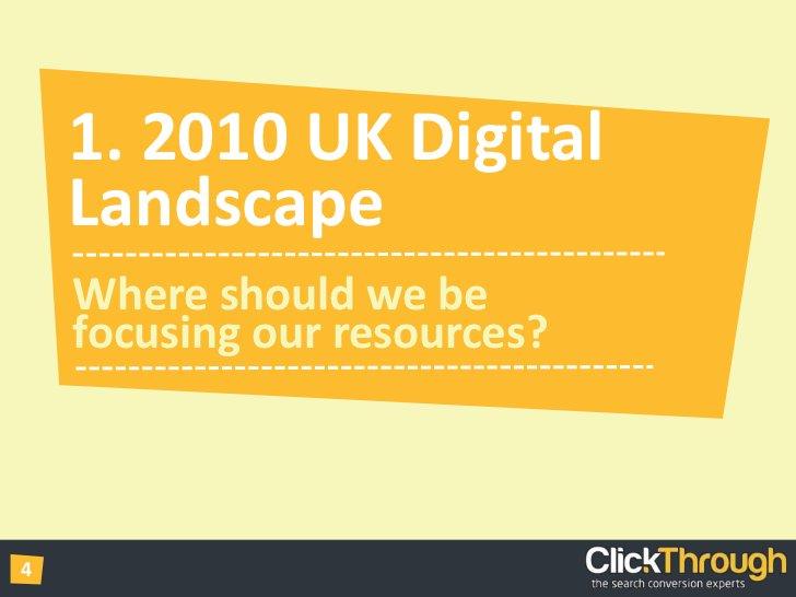 1. 2010 UK Digital Landscape<br />Where should we be focusing our resources?<br />