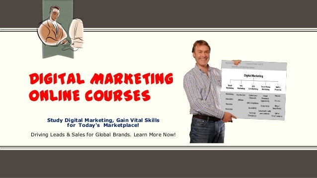 DIGITAL MARKETING ONLINE COURSES Study Digital Marketing, Gain Vital Skills for Today's Marketplace! Driving Leads & Sales...