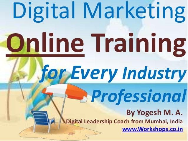 Digital MarketingOnline Training  for Every Industry              Professional                           By Yogesh M. A.  ...