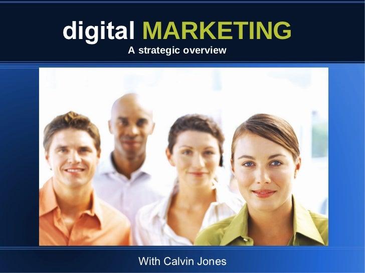digital MARKETING    A strategic overview      With Calvin Jones
