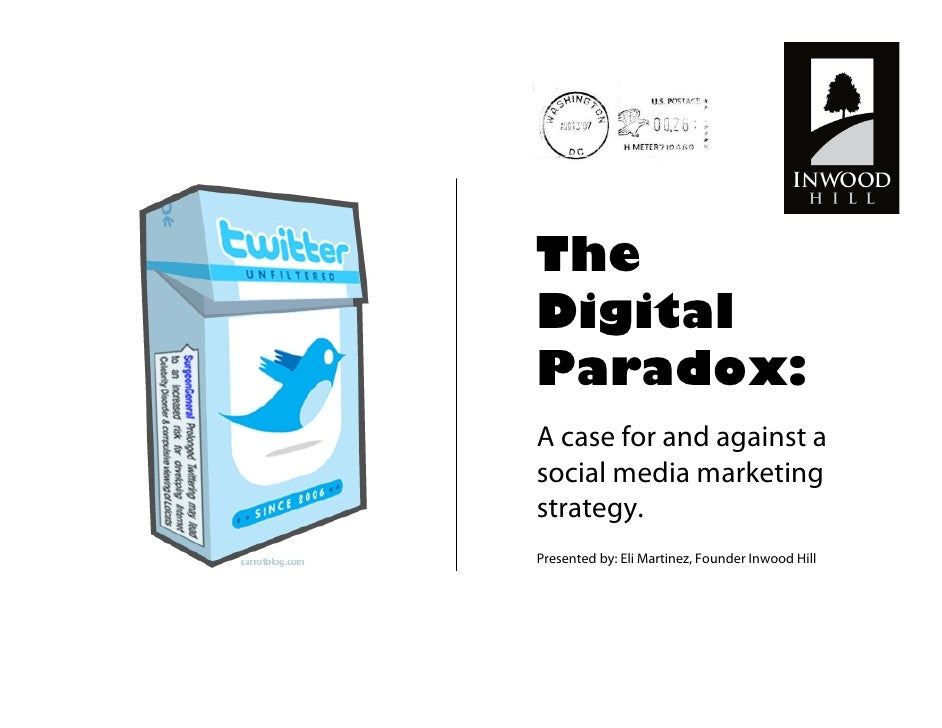 The Digital Paradox: A case for and against a social media marketing strategy. Presented by: Eli Martinez, Founder Inwood ...