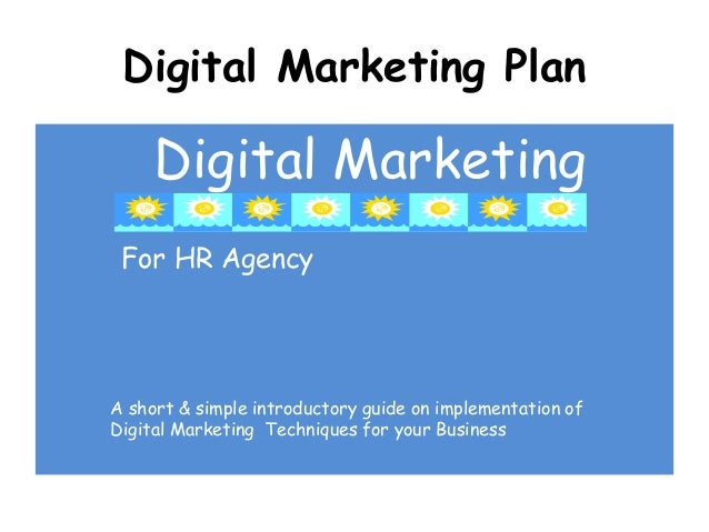 Digital Marketing Plan  Digital Marketing For HR Agency  A short & simple introductory guide on implementation of Digital ...