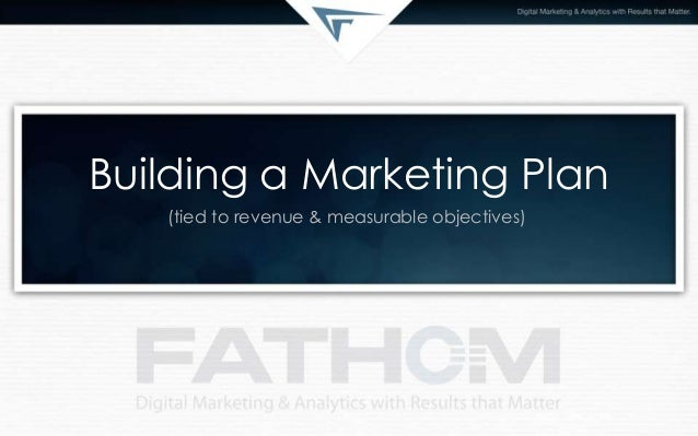 Building a Marketing Plan(tied to revenue & measurable objectives)