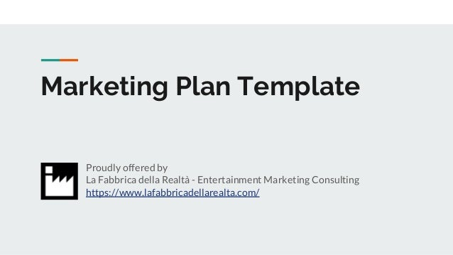 Marketing Plan Template Proudly offered by La Fabbrica della Realt� - Entertainment Marketing Consulting https://www.lafab...