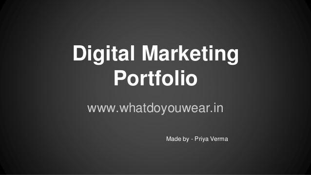 Digital Marketing Portfolio www.whatdoyouwear.in Made by - Priya Verma