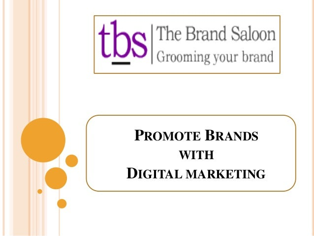 PROMOTE BRANDS WITH DIGITAL MARKETING