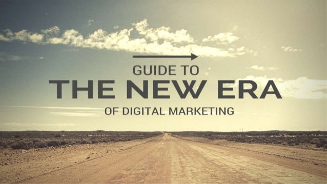 GUIDE TO  IE NEW ERA  OF DIGITAL MARKETING