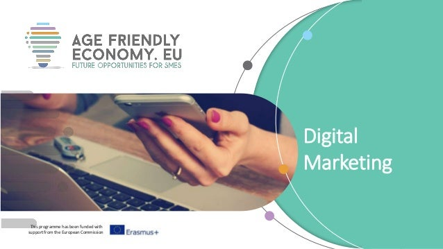 This programme has been funded with support from the European Commission Digital Marketing