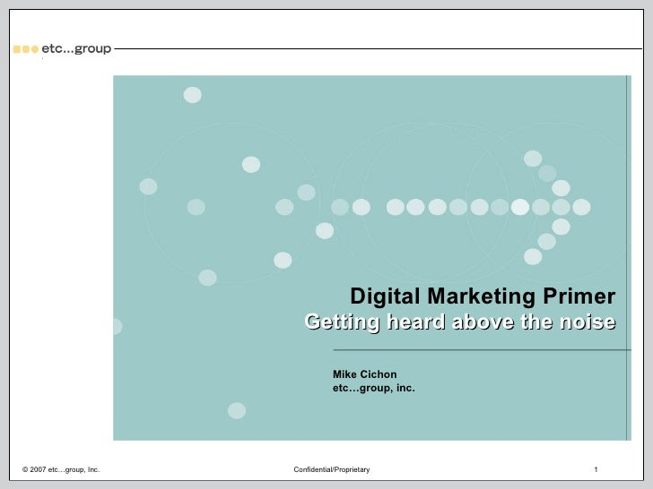 Mike Cichon etc…group, inc. Digital Marketing Primer Getting heard above the noise