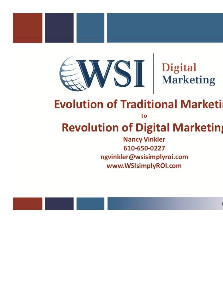 Evolution of Traditional Marketing                    to Revolution of Digital Marketing               Nancy Vinkler      ...