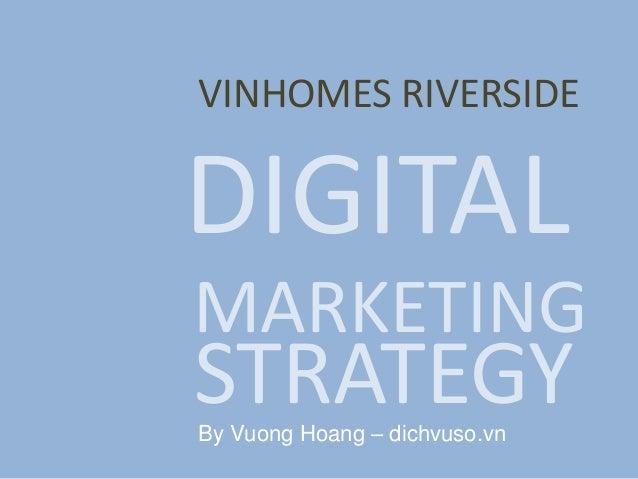 By Vuong Hoang – dichvuso.vn VINHOMES RIVERSIDE DIGITAL MARKETING STRATEGY