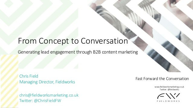 Fast Forward the Conversation From Concept to Conversation Generating lead engagement through B2B content marketing Chris ...