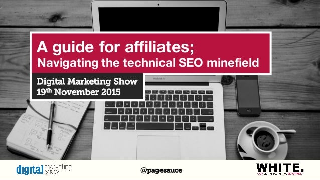 pagesauce@ A guide for affiliates; Navigating the technical SEO minefield Digital Marketing Show 19th November 2015