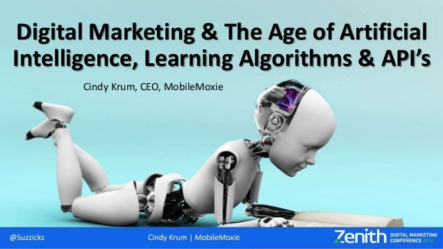 Digital Marketing & The Age of Artificial Intelligence, Learning Algorithms & API's Cindy Krum, CEO, MobileMoxie