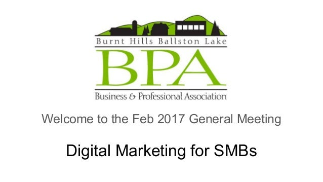 Digital Marketing for SMBs Welcome to the Feb 2017 General Meeting