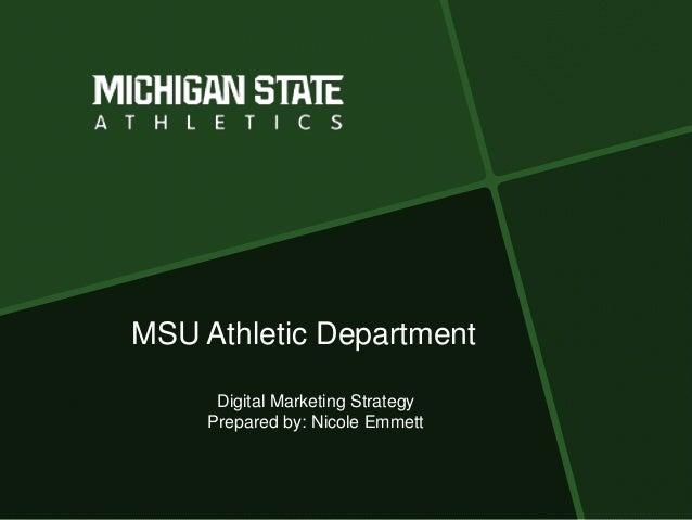 MSU Athletic Department Digital Marketing Strategy Prepared by: Nicole Emmett
