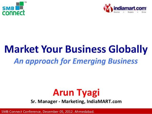 Arun Tyagi  Sr. Manager - Marketing, IndiaMART.com SMB Connect Conference, December 05, 2012. Ahmedabad.