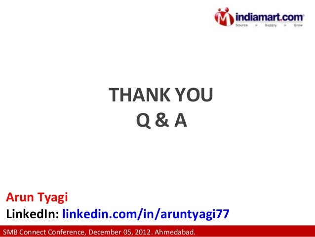 THANK YOU Q&A  Arun Tyagi LinkedIn: linkedin.com/in/aruntyagi77 SMB Connect Conference, December 05, 2012. Ahmedabad.